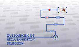 Copy of OUTSOURCING DE RECLUTAMIENTO Y SELECCIÓN.