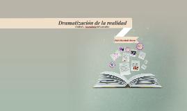 Copy of Dramatización de la realidad