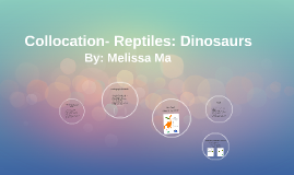 Collocation- Reptiles: Dinosaurs