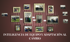 Copy of INTELIGENCIA DE EQUIPO Y ADAPTACIÓN AL CAMBIO