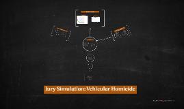 Copy of Jury Simulation: Vehicular Homicide