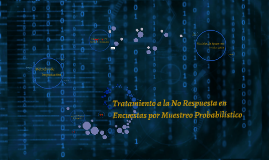 Copy of Tratamiento a la No Respuesta en Encuestas por Muestreo Prob