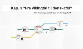 """Kap. 3 """"Fra vikingtid til dansketid"""""""