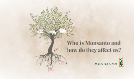 Who is Monsanto and how do they affect us?