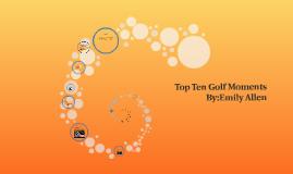 Top Ten Golf Moments