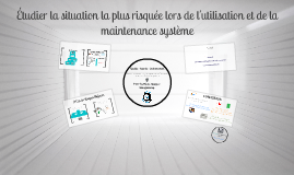 QSE - Situation la plus risquée lors de la maintenance