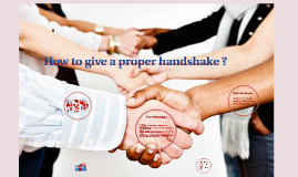 How to give a proper handshake and ice breaker ?