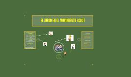 Copy of EL JUEGO DENTRO DEL METODO SCOUT