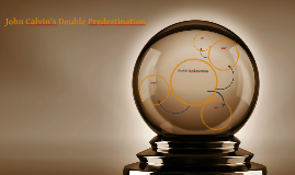 John Calvin's Double Predestination