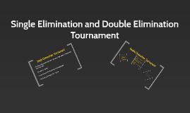 Copy of Single Elimination and Double Elimination