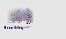 Mexican clothing by Chen Diana on Prezi
