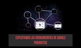 EXPLOTANDO LAS HERRAMIENTAS DE GOOGLE PRODUCTOS