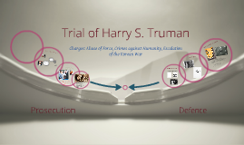 Historical Trial: President Harry S. Truman