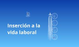 Copy of Inserción a la vida laboral