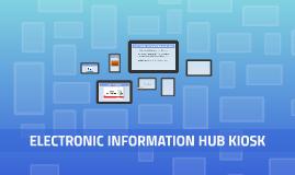 ELECTRONIC INFORMATION HUB KIOSK