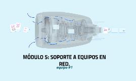 MÓDULO 5: SOPORTE A EQUIPOS EN RED.