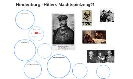 Hindenburg - Hitlers Machtspielzeug?!