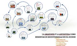 LA AMAZONÍA Y LA ANTÁRTIDA COMO RESERVAS DE BIODIVERSIDAD EN EL MUNDO