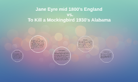 Jane Eyre mid 1800's England vs. To Kill a Mockingbird 1930'