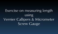 Measuring using the Vernier Callipers & Micrometer Screw Gauge