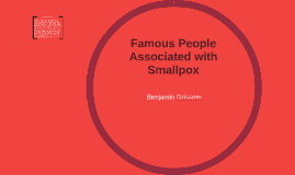 Copy of Famous People Associated with Smallpox