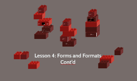 Lesson 4: Forms and Formats Cont'd