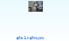 Web 2.0 Workshop