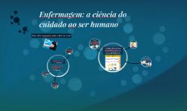Enfermagem: a ciência do cuidado ao ser humano