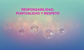 Copy of RESPONSABILIDAD, PUNTUALIDAD Y RESPETO