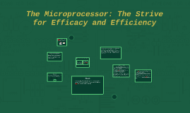 The Microprocessor: The Strive for Efficacy and Efficiency