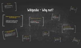 Wikipedia - Why not?