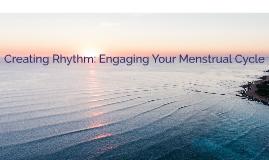 Creating Rhythm: Engaging Your Menstrual Cycle