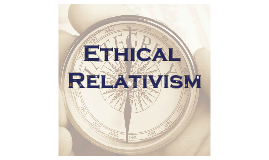 the argument that relativism is a weak theory Mulation, i will define relativism about truth as follows: relativism is the theory  such arguments seem powerful, and i do not see how a relativist could answer.