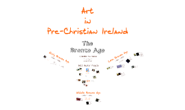 Copy of Art in Pre Christian Ireland during the bronze age.