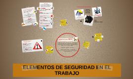 ELEMENTOS DE SEGURIDAD EN EL TRABAJO