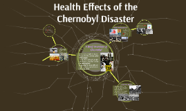 Health Effects of the Chernobyl Disaster