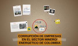 CORRUPCIÓN DE EMPRESAS EN EL SECTOR MINERO/ ENERGETICO DE CO