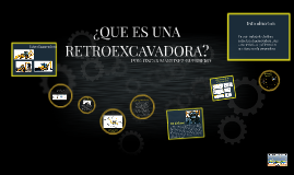 Copy of ¿QUE ES UNA RETROEXCAVADORA?