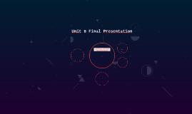Unit 8 Final Presentation