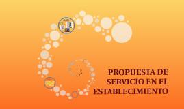 PROPUESTA DE SERVICIO EN EL ESTABLECIMIENTO