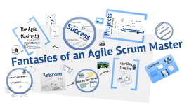 Copy of Fantasies of an Agile Scrum Master