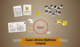 Copy of Caso clínico Maltrato infantil 2