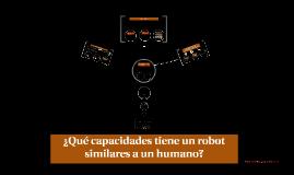 ¿Que capacidades tiene un robot similares a un humano?