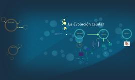 La Evolución de la Célula