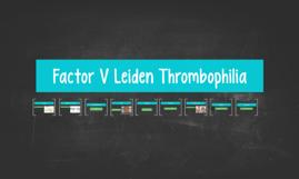 Factor V Leiden Thrombo Philia