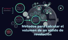 Copy of Métodos para calcular el volumen de un sólido de revolución