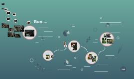 Gun....