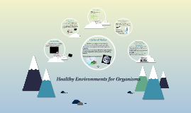 Healthy Environments for Organisms