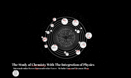 The Study of Chemisty With The Integration of Physics