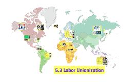 5.3 Labor Unionization